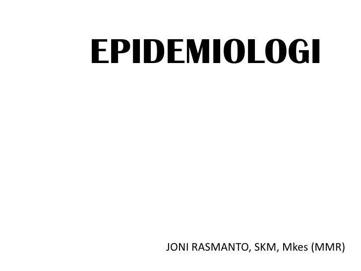 EPIDEMIOLOGI   JONI RASMANTO, SKM, Mkes (MMR)