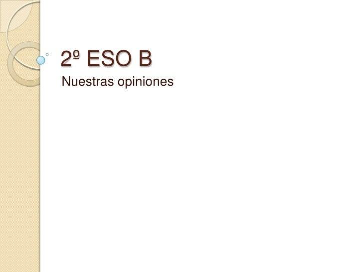 2º ESO B<br />Nuestras opiniones<br />