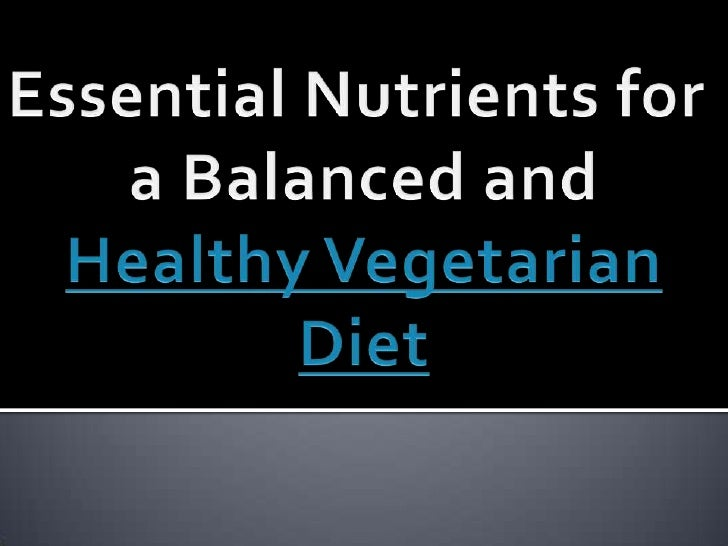 Essential Nutrients for <br />a Balanced and<br />Healthy Vegetarian<br />Diet<br />