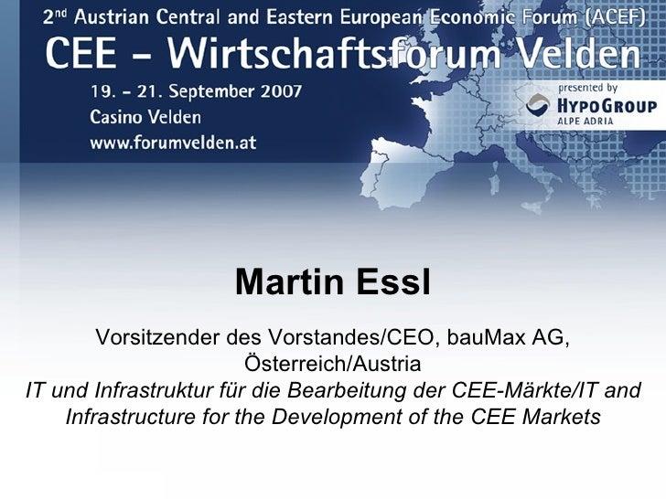 Martin Essl         Vorsitzender des Vorstandes/CEO, bauMax AG,                         Österreich/Austria IT und Infrastr...
