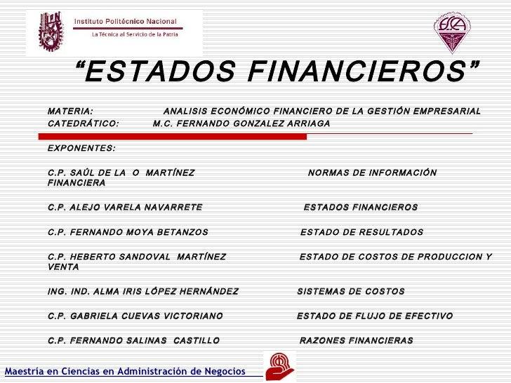""""""" ESTADOS FINANCIEROS"""" MATERIA:  ANALISIS ECONÓMICO FINANCIERO DE LA GESTIÓN EMPRESARIAL CATEDRÁTICO:  M.C. FERNANDO GONZA..."""
