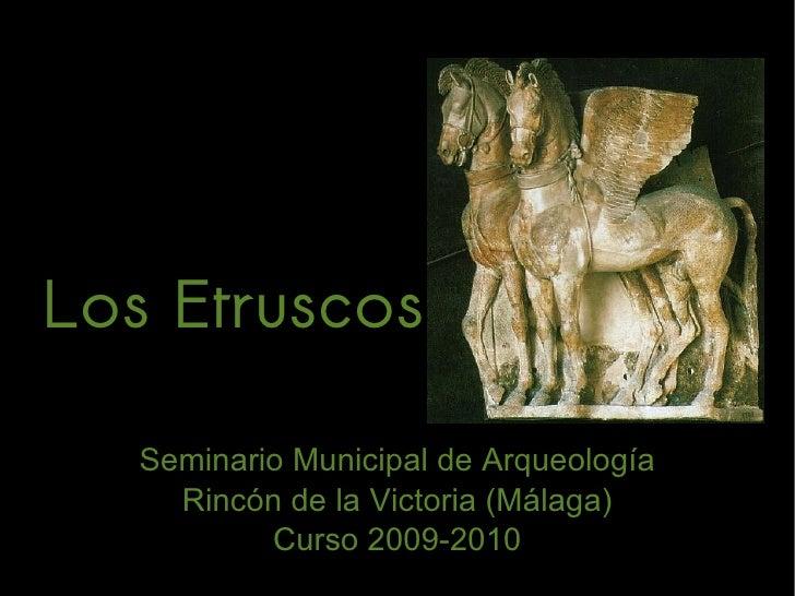 Seminario Municipal de Arqueología Rincón de la Victoria (Málaga) Curso 2009-2010 Los Etruscos