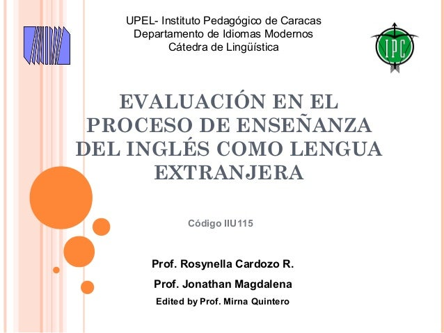 UPEL- Instituto Pedagógico de Caracas Departamento de Idiomas Modernos Cátedra de Lingüística  EVALUACIÓN EN EL PROCESO DE...