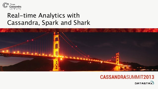 Real-time Analytics withCassandra, Spark and Shark
