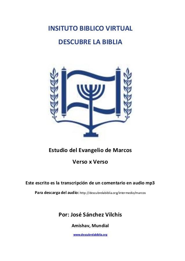 INSITUTO BIBLICO VIRTUAL DESCUBRE LA BIBLIA  Estudio del Evangelio de Marcos Verso x Verso Este escrito es la transcripció...