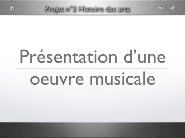 Projet n°2 Histoire des artsPrésentation d'une oeuvre musicale