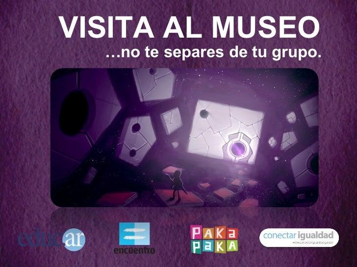 VISITA AL MUSEO … no te separes de tu grupo.