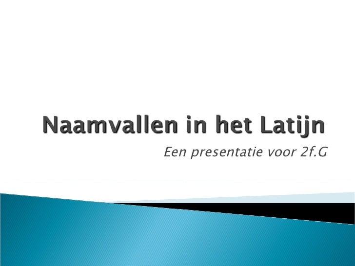 Een presentatie voor 2f.G