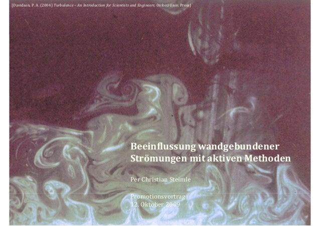 Beeinflussungwandgebundener StrömungenmitaktivenMethoden PerChristianSteimle Promotionsvortrag 12.Oktober2009 [Dav...
