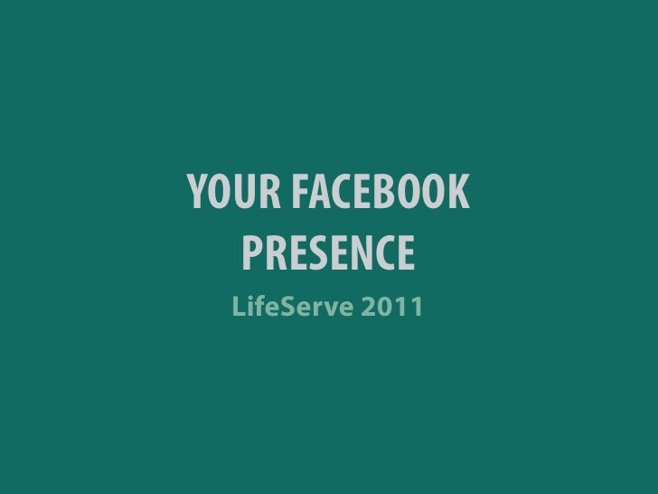 YOUR FACEBOOK  PRESENCE  LifeServe 2011