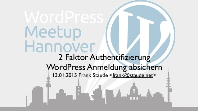 2 Faktor Authentifizierung WordPress Anmeldung absichern 13.01.2015 Frank Staude <frank@staude.net>