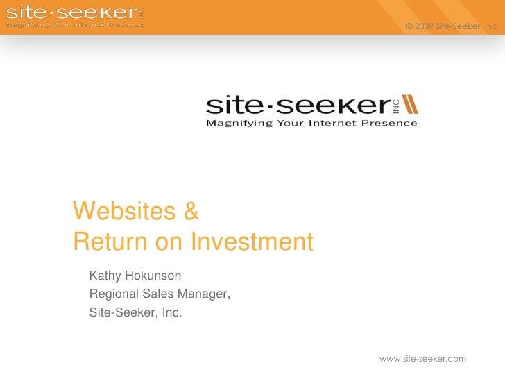 Websites &Return on Investment<br />Kathy Hokunson<br />Regional Sales Manager,<br />Site-Seeker, Inc.<br />