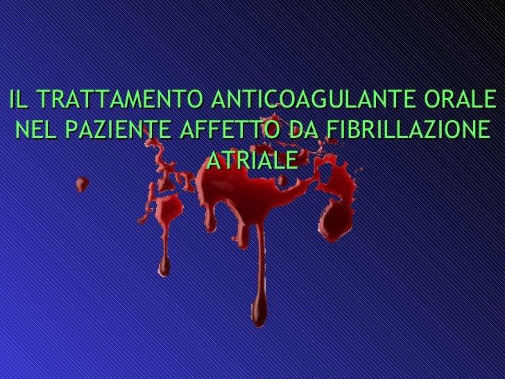 IL TRATTAMENTO ANTICOAGULANTE ORALE NEL PAZIENTE AFFETTO DA FIBRILLAZIONE ATRIALE