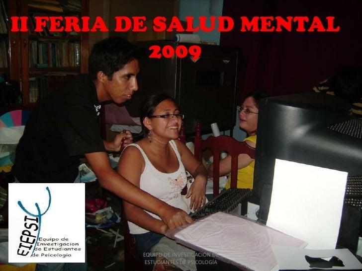 II FERIA DE SALUD MENTAL<br />2009<br />1<br />EQUIPO DE INVESTIGACIÓN DE ESTUDIANTES DE PSICOLOGÍA<br />