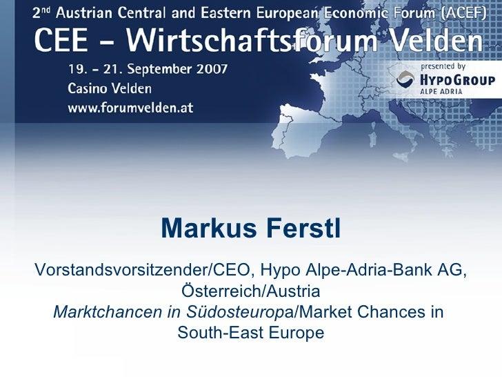 Markus Ferstl   Vorstandsvorsitzender/CEO, Hypo Alpe-Adria-Bank AG,                     Österreich/Austria     Marktchance...