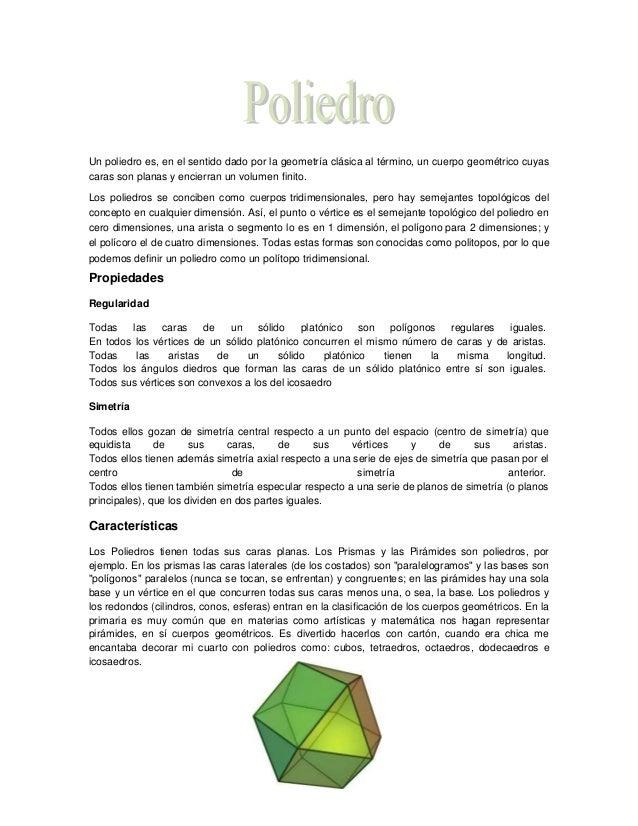 Un poliedro es, en el sentido dado por la geometría clásica al término, un cuerpo geométrico cuyas caras son planas y enci...