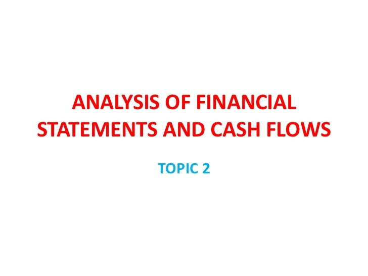 ANALYSIS OF FINANCIALSTATEMENTS AND CASH FLOWS          TOPIC 2