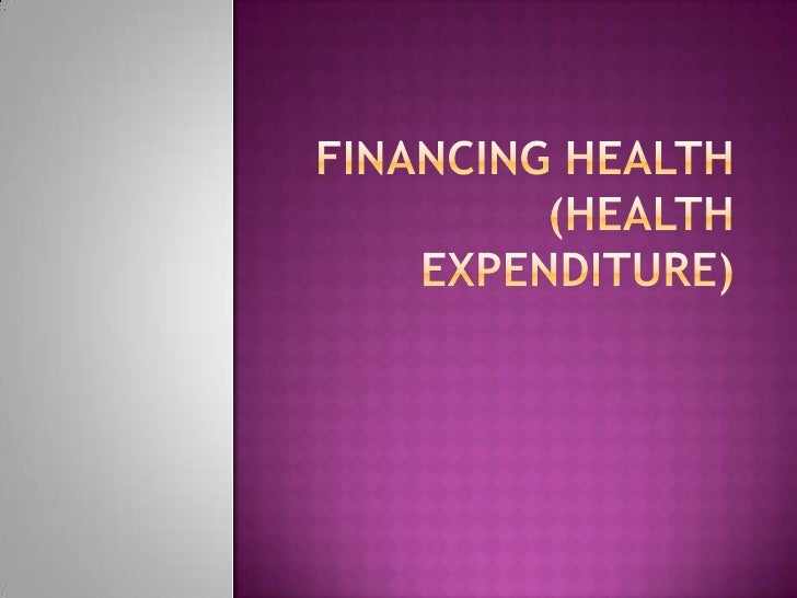  Finding   a way to pay for something. Health   financing    A way to secure money to pay for the goods and     service...