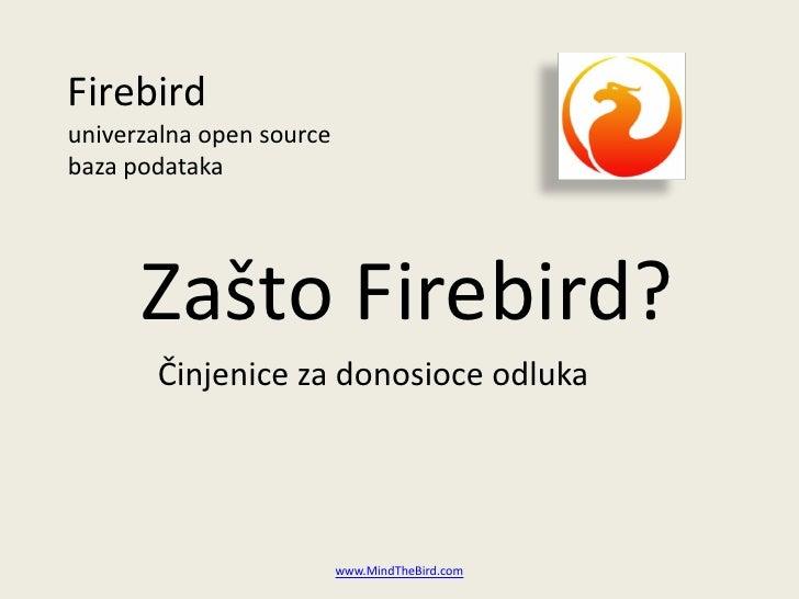 Firebird univerzalna open source baza podataka           Zašto Firebird?        Činjenice za donosioce odluka             ...