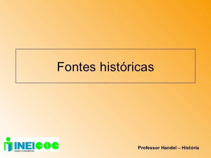 Fontes históricas Professor Handel – História