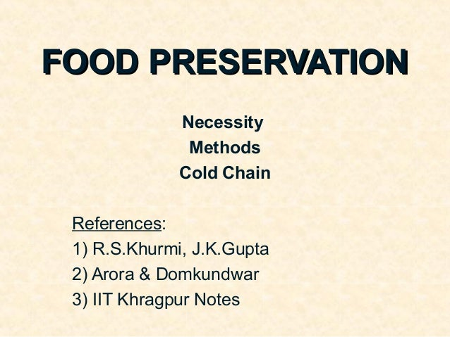 FOOD PRESERVATION              Necessity               Methods              Cold Chain References: 1) R.S.Khurmi, J.K.Gupt...