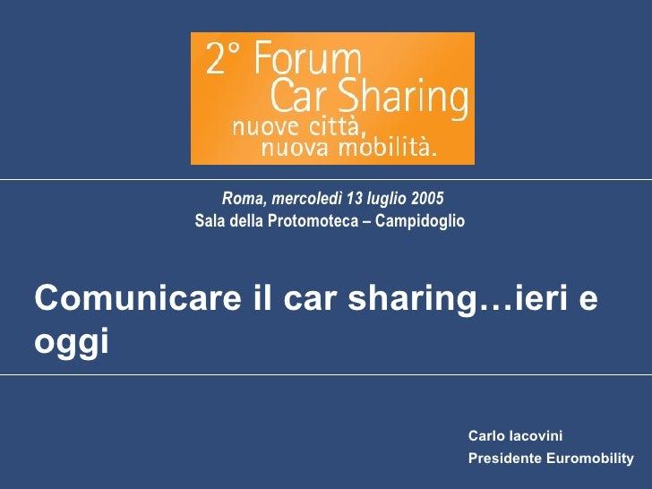 Roma, mercoledì 13 luglio 2005          Sala della Protomoteca – Campidoglio    Comunicare il car sharing…ieri e oggi     ...
