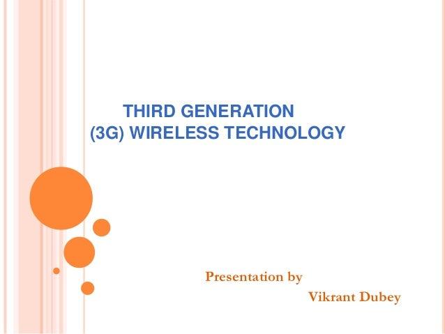 THIRD GENERATION(3G) WIRELESS TECHNOLOGY          Presentation by                            Vikrant Dubey