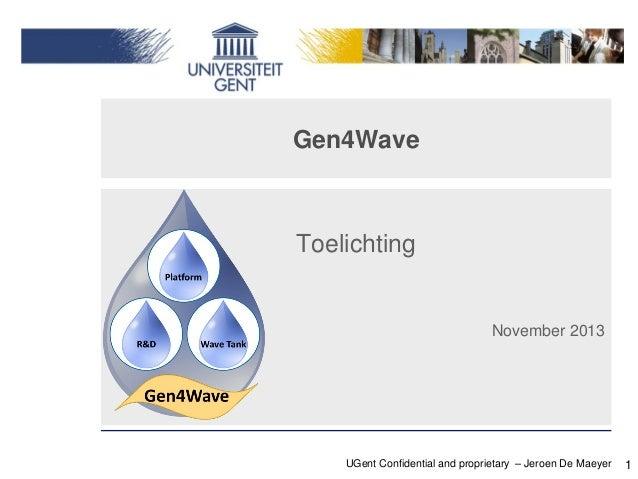 Gen4Wave  Toelichting  November 2013  UGent Confidential and proprietary – Jeroen De Maeyer  1