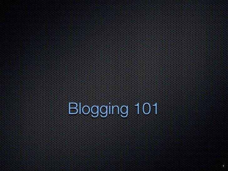Blogging 101                  1