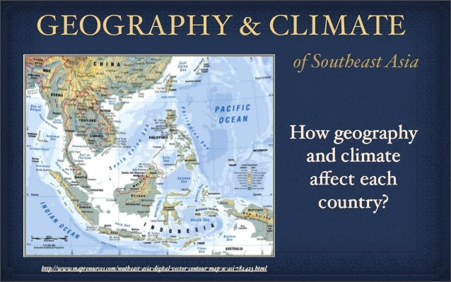 GEOGRAPHY & CLIMATE of SoutheastAsia http://www.mapresources.com/southeast-asia-digital-vector-contour-map-se-asi-782423.h...