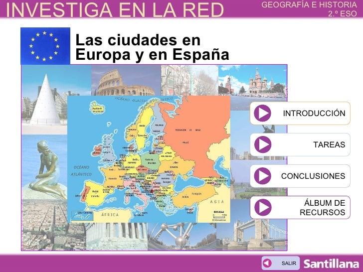 Las ciudades en Europa y en España INTRODUCCIÓN TAREAS CONCLUSIONES ÁLBUM DE RECURSOS SALIR