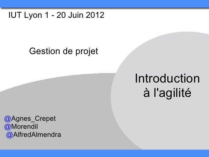 IUT Lyon 1 - 20 Juin 2012      Gestion de projet                             Introduction                               à ...