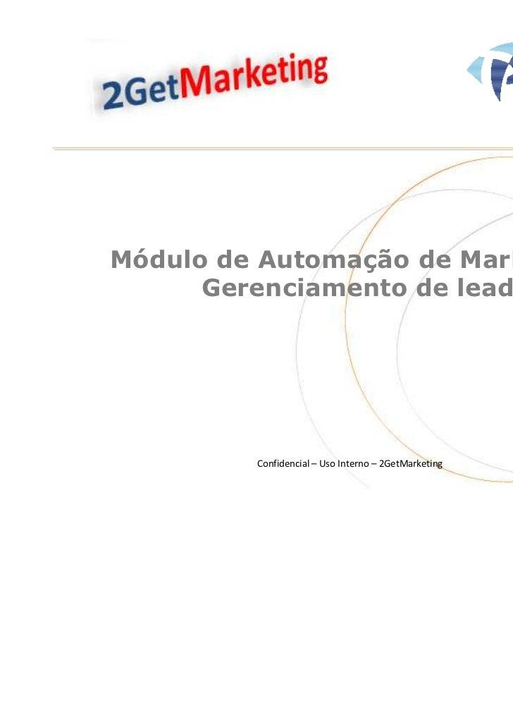 Módulo de Automação de Marketing e      Gerenciamento de leads         Confidencial – Uso Interno – 2GetMarketing