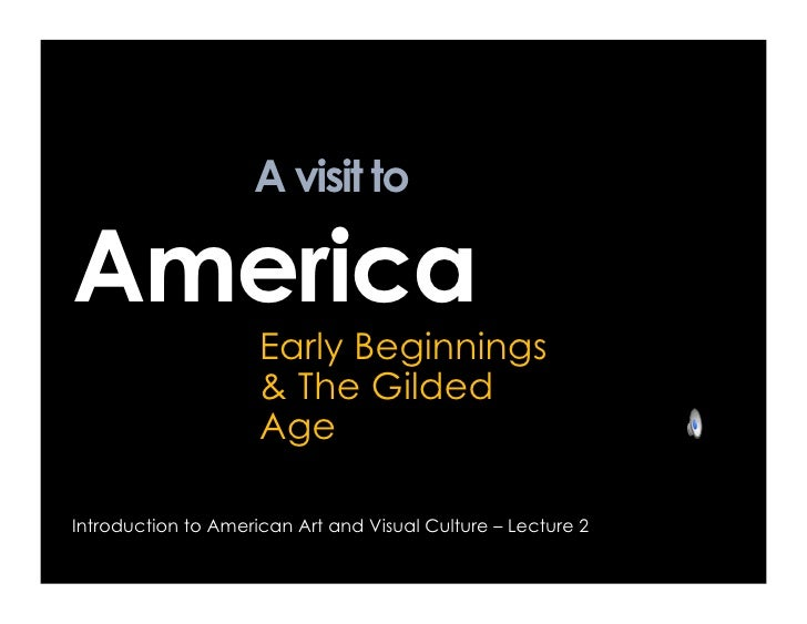 A visit to  America                      Early Beginnings                      & The Gilded                      Age  Intr...