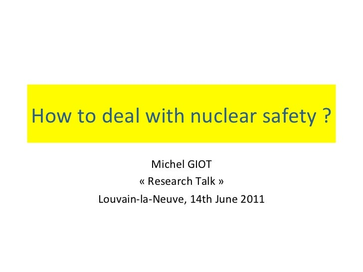 How to deal with nuclear safety ?                   Michel GIOT                « Research Talk »        Louvain‐la‐Neuve, ...