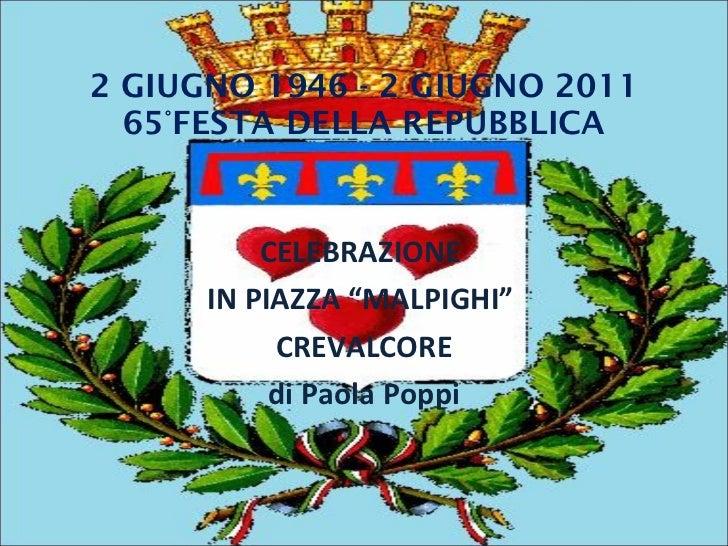"""2 GIUGNO 1946 - 2 GIUGNO 2011 65°FESTA DELLA REPUBBLICA CELEBRAZIONE  IN PIAZZA """"MALPIGHI""""  CREVALCORE di Paola Poppi"""