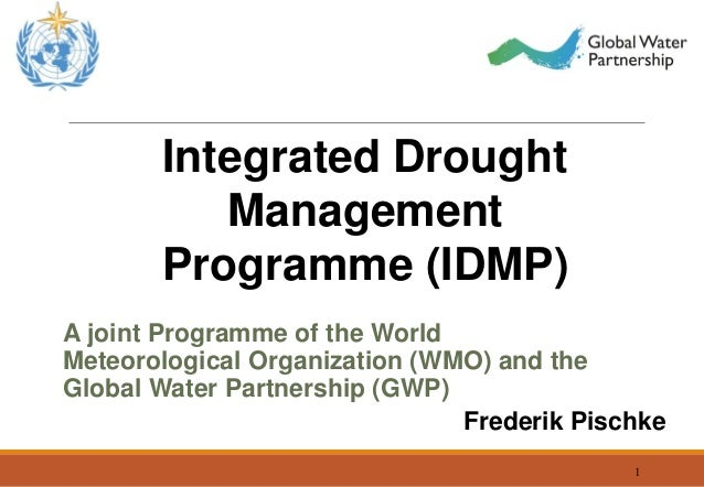 1 Integrated Drought Management Programme (IDMP) A joint Programme of the World Meteorological Organization (WMO) and the ...