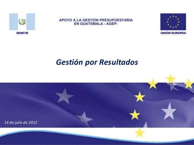 14 de julio de 2012 Gestión por Resultados