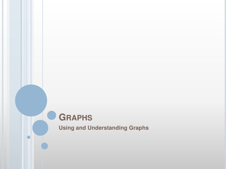 Graphs<br />Using and Understanding Graphs<br />