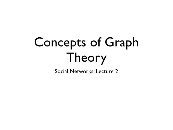 Concepts of Graph     Theory    Social Networks; Lecture 2