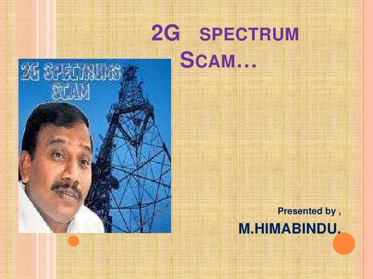 2G SPECTRUM  SCAM…          Presented by ,      M.HIMABINDU.
