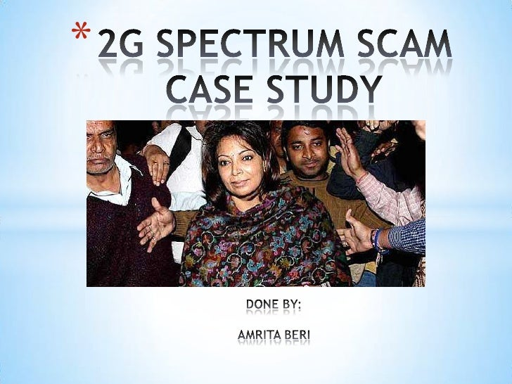 2G Spectrum Scam: Case-study