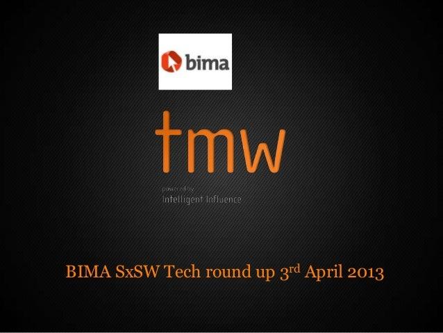 BIMA SxSW Tech round up 3rd April 2013