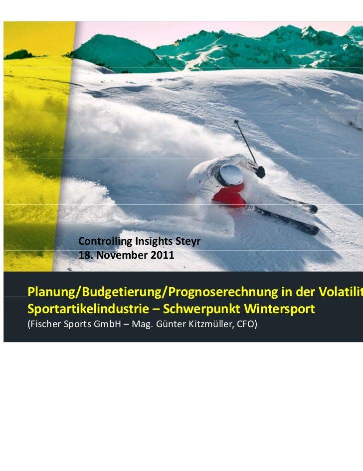 ControllingInsightsSteyr           18.November2011Planung/ udgetierung/Prognoserechnung in der Volatilität derPlanung/...