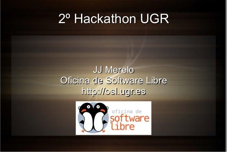2º Hackathon UGR JJ Merelo Oficina de Software Libre http://osl.ugr.es