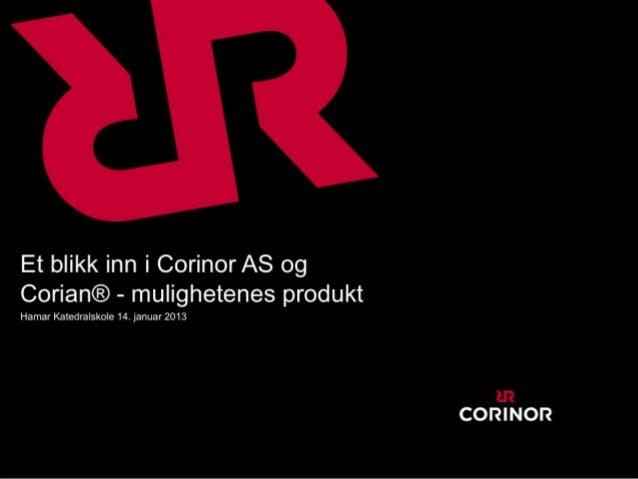 Et blikk inn i Corinor AS og    Corian® - mulighetenes produkt    Hamar Katedralskole 14. januar 2013s