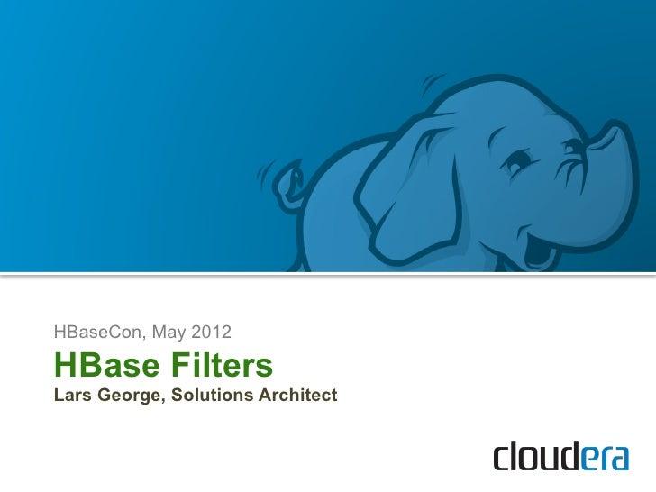 HBaseCon 2012 | HBase Filtering - Lars George, Cloudera