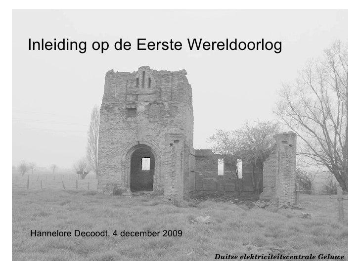 Inleiding op de Eerste Wereldoorlog Hannelore Decoodt, 4 december 2009 Duitse elektriciteitscentrale Geluwe