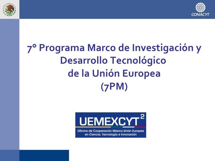 7° Programa Marco de Investigación y Desarrollo Tecnológico  de la Unión Europea (7PM)