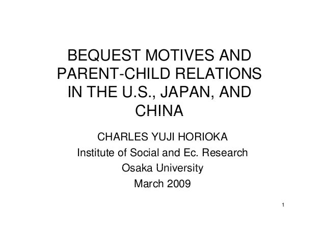 BEQUEST MOTIVES AND PARENT-CHILD RELATIONS IN THE U S JAPAN ANDIN THE U.S., JAPAN, AND CHINACHINA CHARLES YUJI HORIOKA Ins...